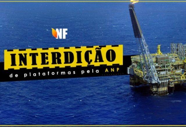 ANP interdita quatro plataformas na Bacia de Campos